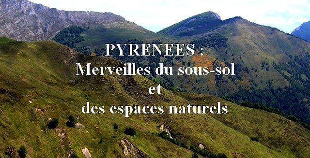 Pyrénées : merveilles du sous-sol et des espaces naturels